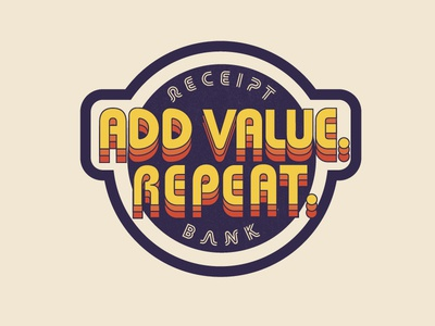 Add Value. Repeat.