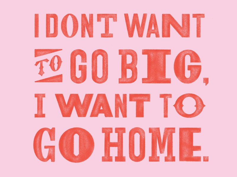I Want To Go Home type sans serif texture letterpress hand lettering lettering