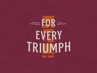 For Every Triumph