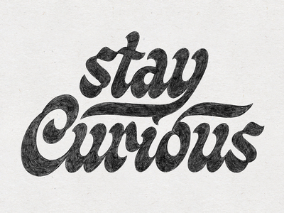 Stay Curious illustration letter script art handmade drawing design hand lettering type design sketch handlettering lettering typography type
