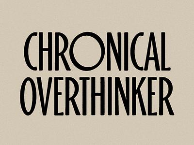 Chronical Overthinker letters type design typeface design typography handlettering lettering type