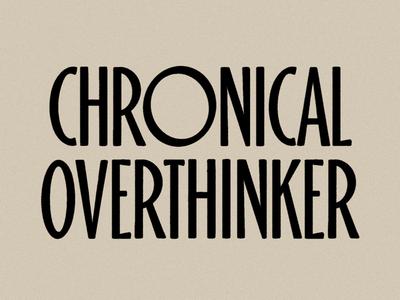 Chronical Overthinker