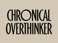 Chronical Overthinker