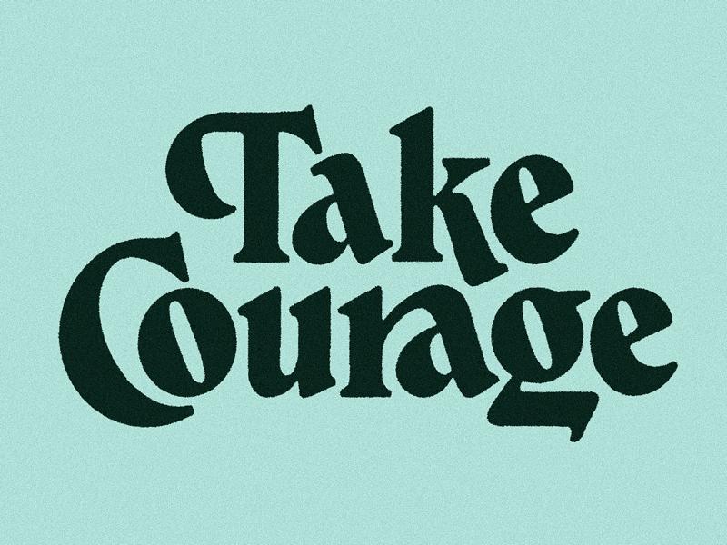 Take Courage illustration design art letters typography lockup handlettering lettering type
