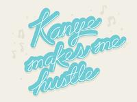 Kanye makes me Hustle