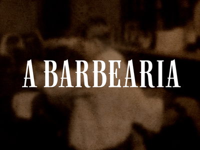 A Barbearia barber shop barber barbearia vintage old type tipografia serif brown custom type