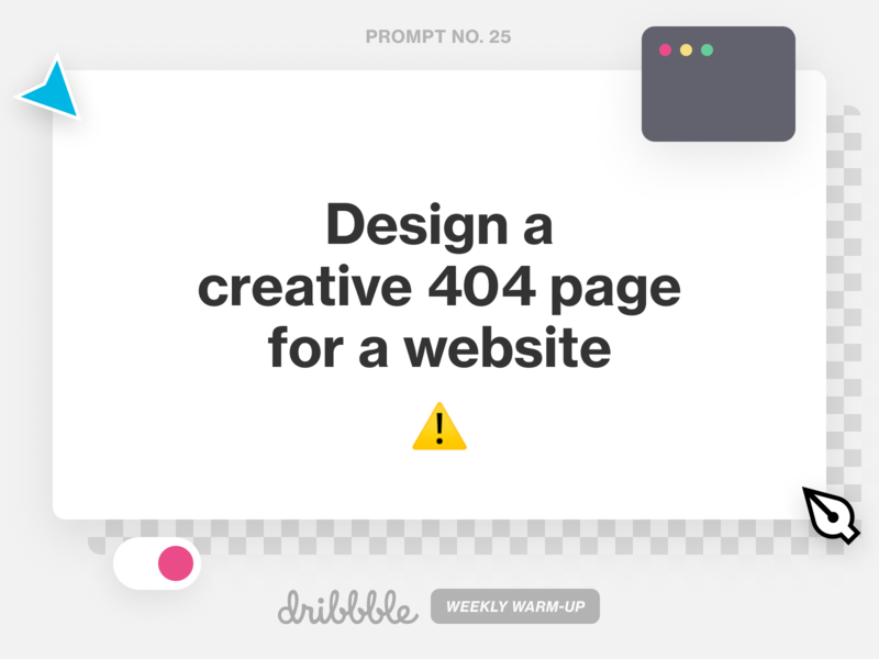 Design a 404 Page learn grow weekly challenge challenge prompt fun community dribbble weekly warm-up dribbbleweeklywarmup