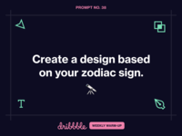 Create a Design Based on Your Zodiac Sign grow learn design learning challenge fun community prompt weekly warm-up dribbbleweeklywarmup