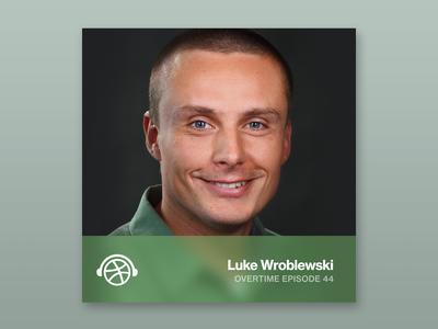 Overtime with Luke Wroblewski