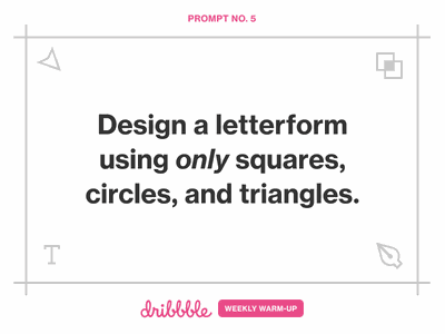 Design a Letterform Using Only Squares, Circles, and Triangles letterforms geometric lettering letterform weekly warm-up dribbble weekly warm-up