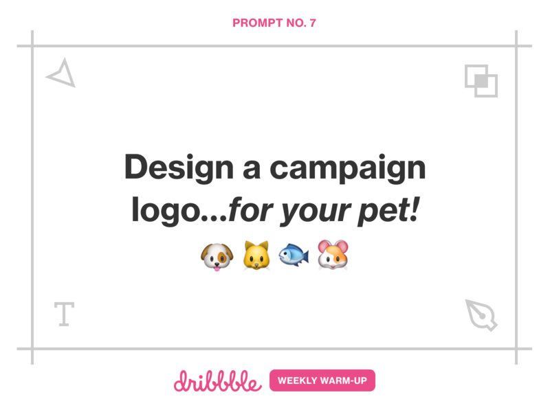 Design a Campaign Logo for Your Pet logo design logo pets community exercise play fun prompt design warm-up weekly warm-up dribbbleweeklywarmup