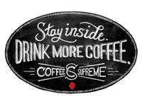Stay inside. Drink more coffee.