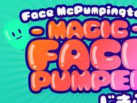 FaceMcPumpington's Magic Face Pumper