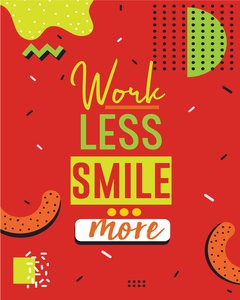 work less, smile more