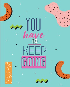 you have to keep going