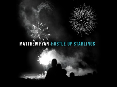 Matthew Ryan Hustle Up Starlings ryan matthew packaging dream starling film noir romance fireworks cover layout grid album