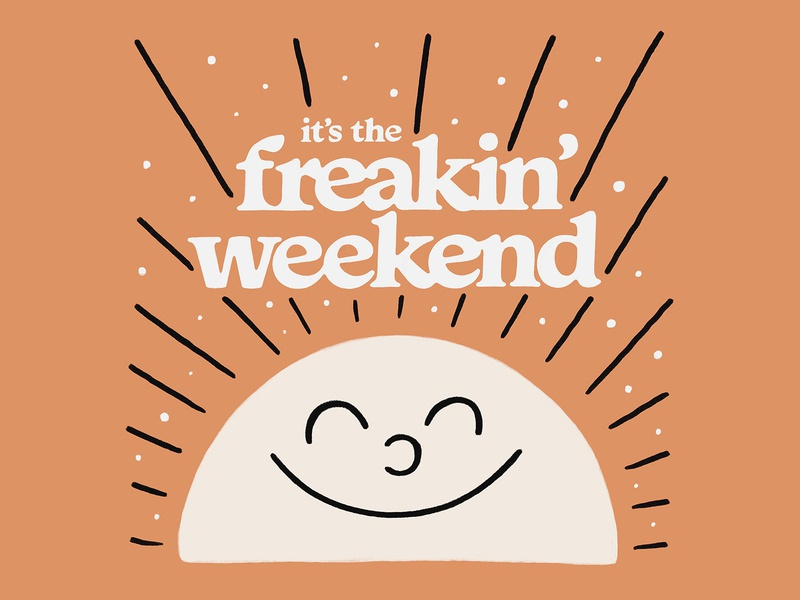 It's The Freakin' Weekend font texture lettering illustration sunday saturday friday cute happy smile cooper sunny sunshine sun weekend freakin weekend