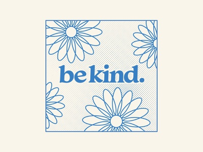 be kind. plant halftone flowers flower letters typography type lettering friend friendly nice kind