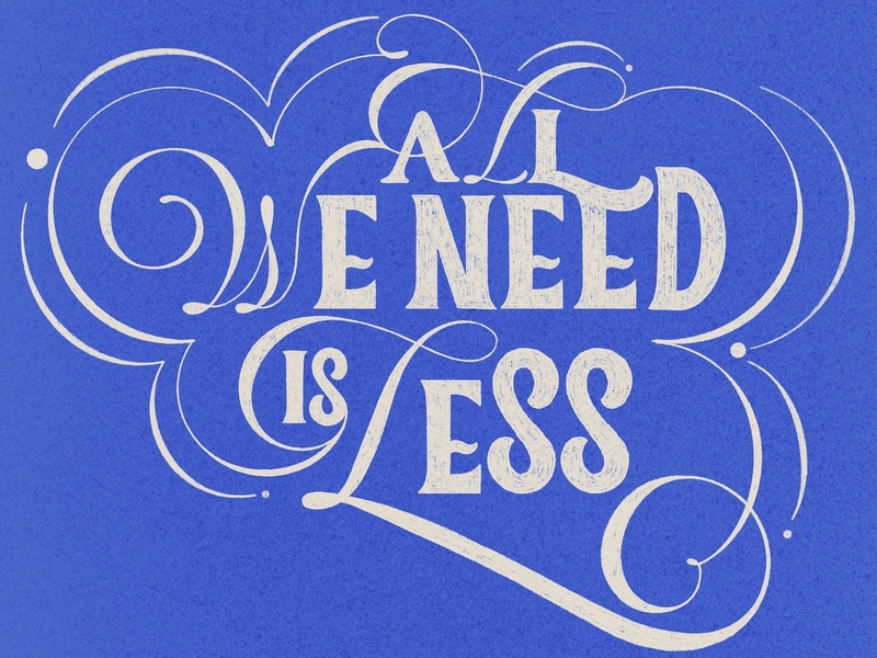 All We Need Is Less letters illustrationart artwork ligaturecollective lettering hand drawn typography handlettering