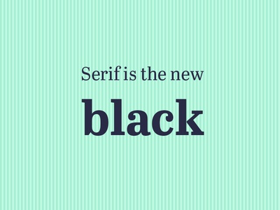 Serif Is The New Black