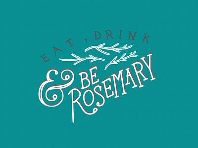 Be Rosemary hand lettered lettering plant pun punny pun herbs botanical rosemary