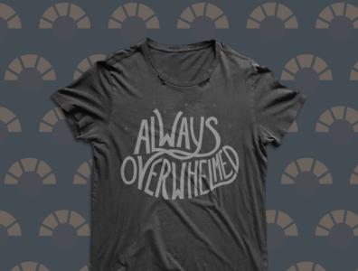 Always Overwhelmed T-Shirt