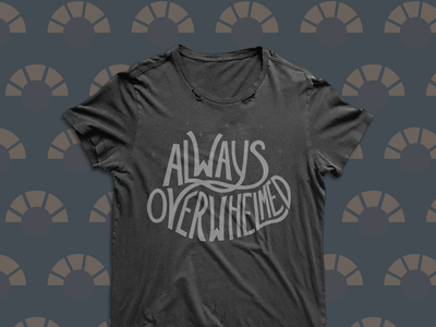 Always Overwhelmed T-Shirt adhd anxiety mentalhealth products tshirt hand lettered digital design pattern typography texture lettering illustration