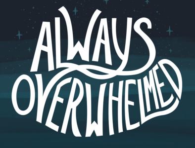 Always Overwhelmed