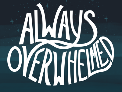 Always Overwhelmed mentalhealth anxiety adhd painting typography vector hand lettered digital design texture lettering illustration