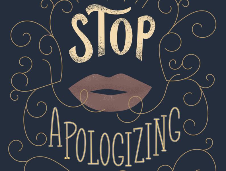 Stop Apologizing