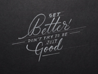 Get better, don't try to be just good.