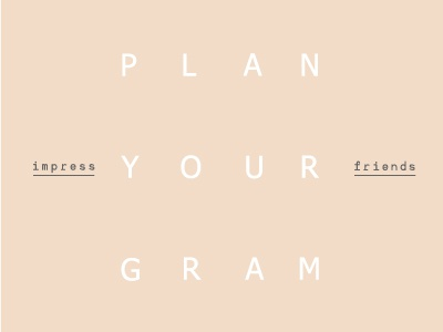 Plan your gram, Impress your friends.