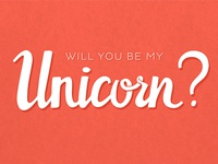 Will you be my unicorn?