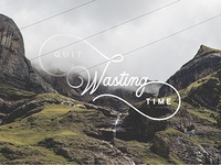 Quit Wasting Time