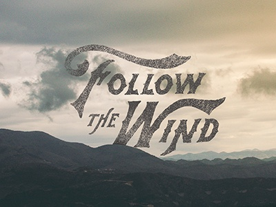 Follow The Wind grunge vintage typography handlettering lettering