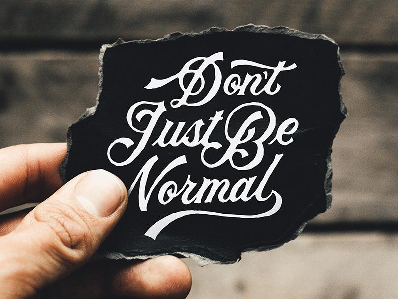 Don't Just Be Normal letteredandtorn script vintage typography handlettering lettering