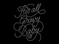 Its All Gravy Baby