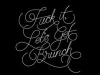 Eff It, Let's Get Brunch