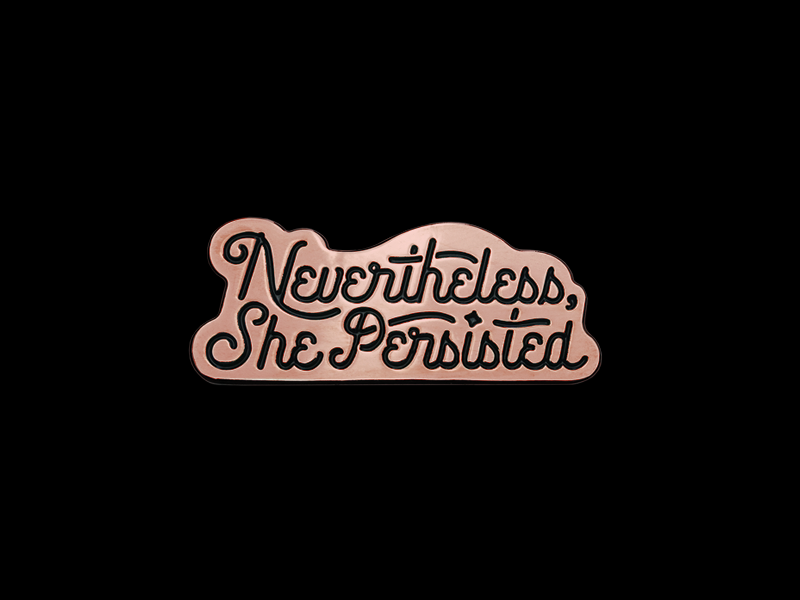 Nevertheless she persisted enamel pin junk o