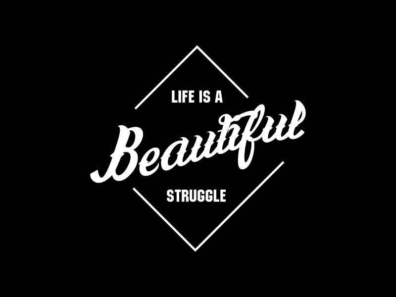 Life Is A Beautiful Struggle By Kaylee Reid Dribbble Dribbble