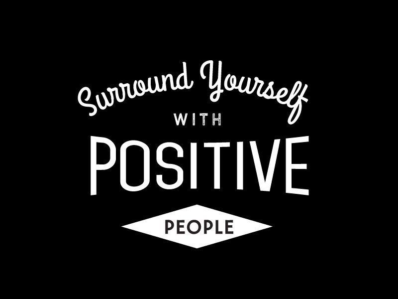 Surround Yourself With Positive People By Kaylee Reid Dribbble
