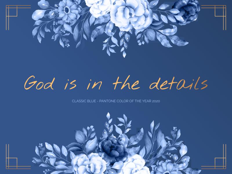 God is in the details. flowers colouroftheyear2020 pantone2020 pantonecolouroftheyear designprinciples productdesign colouroftheyear classicblue pantone quote design quote