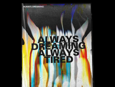 Always Dreaming, Always Tired