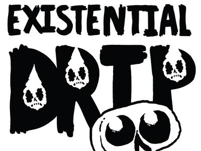 Existential Drip B&W #1