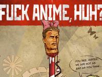 Fuck anime, huh?