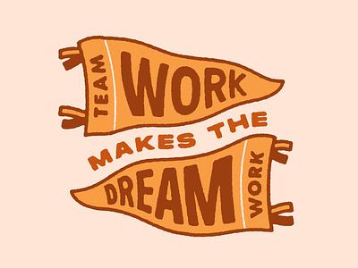 Teamwork Makes the Dream Work type illustration badge penant flag dream teamwork team
