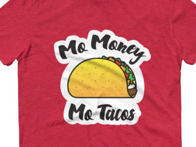 Mo Money Mo Tacos 🌮🌮 mexican food red tee tshirt tacotuesday tacos