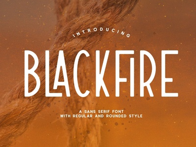 Blackfire - Sans Serif Font With Regular And Rounded Style