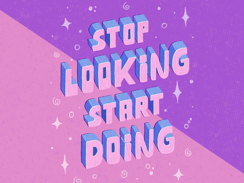 Stop Looking Start Doing