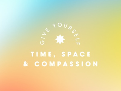 Time, Space & Compassion gradient mental health self care design typography